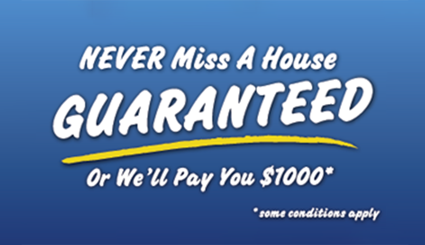 Never Miss a House, Guaranteed!